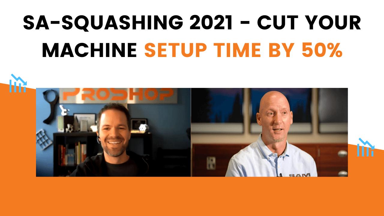 SA-SQUASHING 2021 – CUT YOUR MACHINE SETUP TIME BY 50%